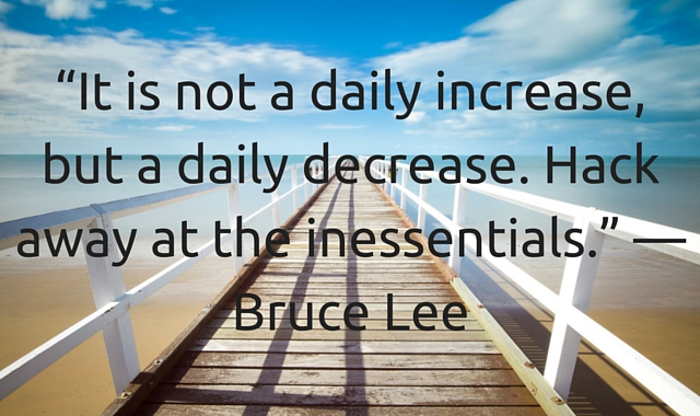 """boardwalk to beach image bruce lee quote """"It is not a daily increase, but a daily decrease. Hack away at the inessentials."""" — Bruce Lee"""