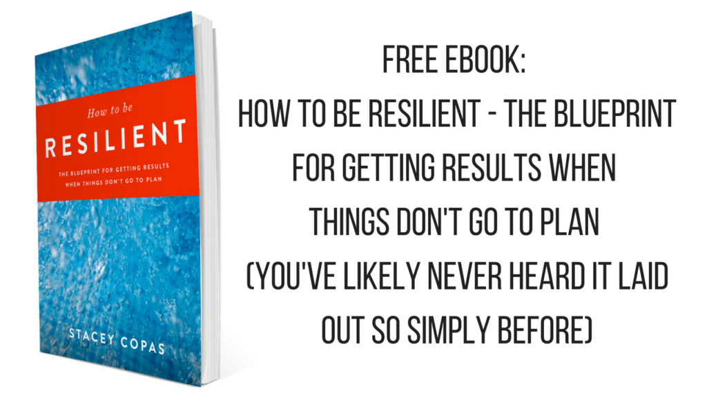 FREE EBOOK- How To Be Resilient - The Blueprint For Getting Results When Things Don't Go To Plan (you've likely never heard it laid out so simply before)